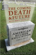 Coming Death and Future Resurrection of American Higher Education: 1885–2017, The