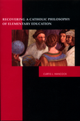 Recovering a Catholic Philosophy of Elementary Education