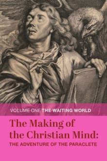 Making of the Christian Mind, The: The Adventure of the Paraclete