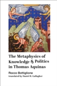 Metaphysics of Knowledge and Politics in Thomas Aquinas, The